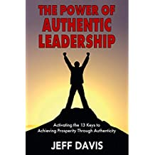 The Power of Authentic Leadership: Activating the 13 Keys to Achieving Prosperity Through Authenticity (English Edition)