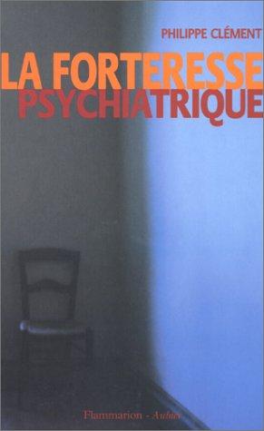 La forteresse psychiatrique par Philippe Clément