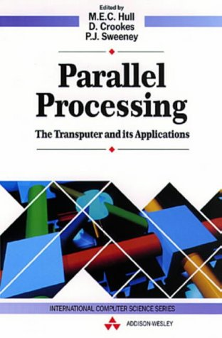 Parallel Processing:The Transputer and its Applications (International Computer Science Series)