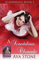 Stone, Ava [ A Scandalous Charade: Scandalous Series, Book 2 - Plus Bonus Novella! ] [ A SCANDALOUS CHARADE: SCANDALOUS SERIES, BOOK 2 - PLUS BONUS NOVELLA! ] Mar - 2012 { Paperback }