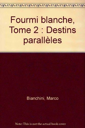 Fourmi blanche, Tome 2 : Destins parallèles par Marco Bianchini