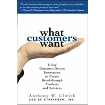 What Customers Want: Using Outcome-Driven Innovation to Create Breakthrough Products & Services