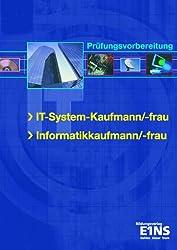 IT-System-Kaufmann/-frau. Informatikkaufmann/-frau: Prüfungsvorbereitung. Mit Lösungs-CD-ROM