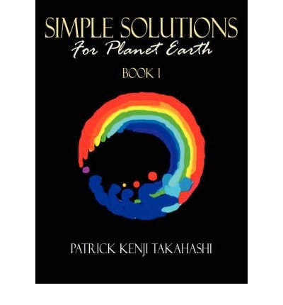 -simple-solutions-for-planet-earth-by-patrick-kenji-takahashi-aug-2007