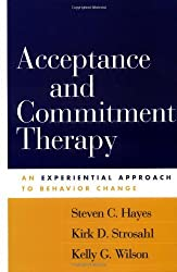 Acceptance and Commitment Therapy: An Experiential Approach to Behavior Change by Steven C. Hayes (2004-01-08)