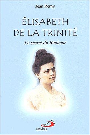 Elisabeth de la Trinité : Le secret du bonheur