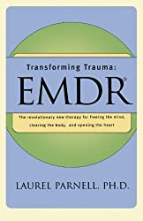 Transforming Trauma: EMDR: The Revolutionary New Therapy for Freeing the Mind, Clearing the Body, and Opening the Heart by Laurel Parnell (1998-04-17)
