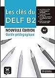 Les clés du nouveau DELF B2 - Guide du professeur + mp3