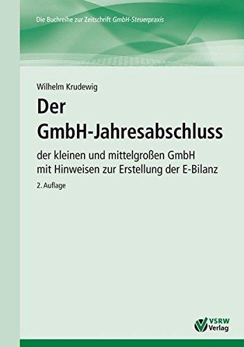 Der GmbH-Jahresabschluss: der kleinen und mittelgroßen GmbH  mit Hinweisen zur Erstellung der E-Bilanz (GmbH-Ratgeber)