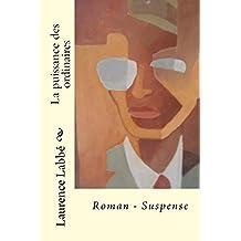 LA PUISSANCE DES ORDINAIRES: ROMAN - SUSPENSE