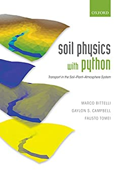 Soil Physics with Python: Transport in the Soil-Plant-Atmosphere System di [Bittelli, Marco, Campbell, Gaylon S., Tomei, Fausto]