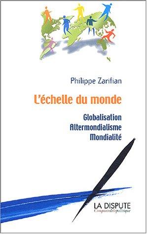 L'échelle du monde : Globalisation, altermondialisme, mondialité