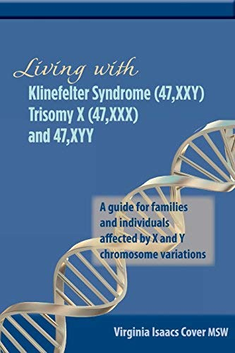 Living with Klinefelter Syndrome, Trisomy X, and 47,XYY: A guide for families and individuals affected by X and Y chromosome variations by Virginia Isaacs Cover MSW(2012-03-01)