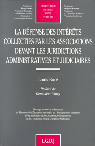 LA DEFENSE DES INTERETS COLLECTIFS PAR LES ASSOCIATIONS DEVANT LES JURIDICTIONS ADMINISTRATIVES ET JUDICIAIRES par Louis Boré