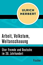 Arbeit, Volkstum, Weltanschauung: Über Fremde und Deutsche im 20. Jahrhundert
