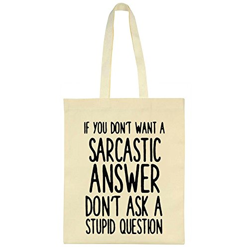 if-you-dont-want-a-sarcastic-answer-dont-ask-stupid-question-canvas-tote-bag