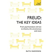 Freud: The Key Ideas: From psychoanalysis and sex to dreams, the unconscious and more (TY Philosophy) (English Edition)