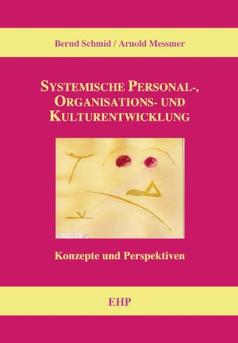 Systemische Personal-, Organisations- und Kulturentwicklung: Konzepte und Perspektiven