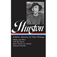 Zora Neale Hurston: Folklore : Mules and Men // Tell My Horse // Dust Tracks on a Road // essays /& Other Writings Memoirs LOA #75