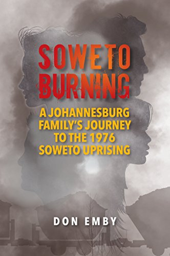 SOWETO BURNING: A Family's Journey to the 1976 Soweto Riots book cover