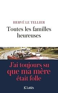 Toutes les familles heureuses par Hervé  Le Tellier