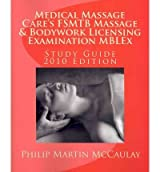 [ MEDICAL MASSAGE CARE'S FSMTB MASSAGE & BODYWORK LICENSING EXAMINATION MBLEX STUDY GUIDE: 2010 EDITION ] BY McCaulay, Philip Martin ( AUTHOR )Sep-19-2009 ( Paperback )