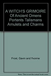 A WITCH'S GRIMOIRE Of Ancient Omens Portents Talismans Amulets and Charms