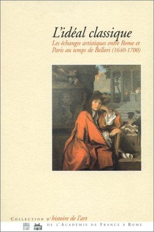 L'Idéal classique : Les Echanges artistiques entre Rome et Paris au temps de Bellori (1640-1700)