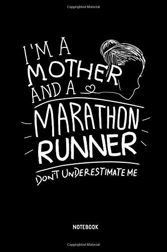 I'm A Mother And A Marathon Runner - Don't Underestimate Me - Notebook: Marathon Notebook / Journal (Dot Grid). Funny Marathon Training Accessories & ... Runner & Marathoner Finisher Gift Idea. Boston-timer