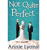 [(Not Quite Perfect)] [ By (author) Annie Lyons ] [July, 2014]
