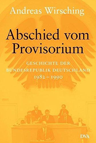 Abschied vom Provisorium: Geschichte der Bundesrepublik Deutschland 1982–1990 - Band 6
