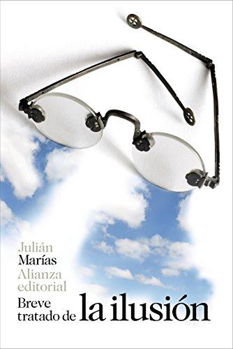Breve tratado de la ilusión (El Libro De Bolsillo - Filosofía) por Julián Marías