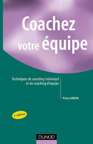 Coachez votre équipe : Techniques de coaching individuel et de coaching d'équipe, 2ème édition