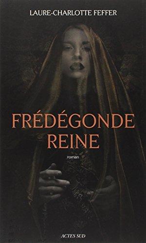 Frénégonde reine : Nouveaux récits des temps mérovingiens par Laure-Charlotte Feffer
