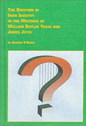 The Question of Irish Identity in the Writings of William Butler Yeats and James Joyce