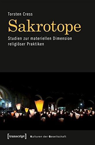 Sakrotope - Studien zur materiellen Dimension religiöser Praktiken (Kulturen der Gesellschaft)