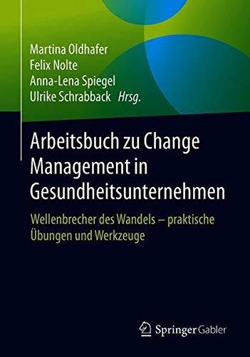 Arbeitsbuch zu Change Management in Gesundheitsunternehmen: Wellenbrecher des Wandels - praktische Übungen und Werkzeuge