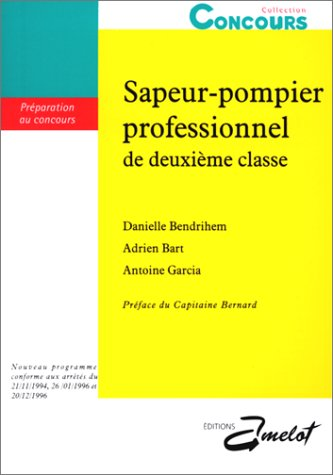 Sapeur-pompier professionnel de deuxième classe. Préparation au concours par Danielle Bendrihem, Adrien Bart, Antoine Garcia