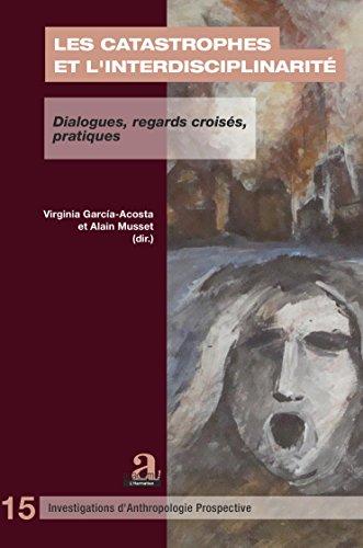 Les catastrophes et l'interdisciplinarit: Dialogues, regards croiss, pratiques