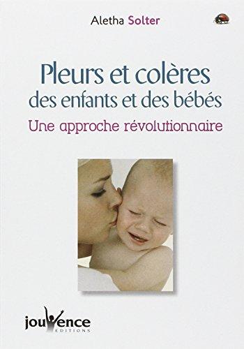 PLEURS ET COLERES DES ENFANTS ET DES BEBES. : Une approche révolutionnaire por Aletha Solter