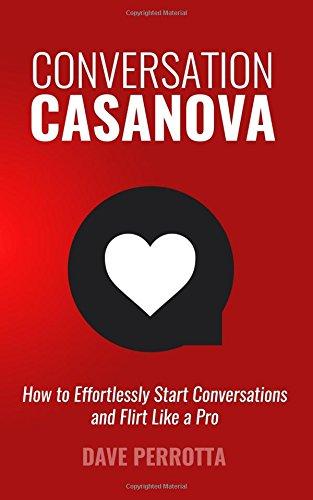 Conversation Casanova: How to Effortlessly Start Conversations and Flirt Like a Pro por Dave Perrotta