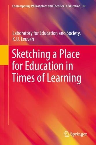 Sketching a Place for Education in Times of Learning (Contemporary Philosophies and Theories in Education, Band 10)