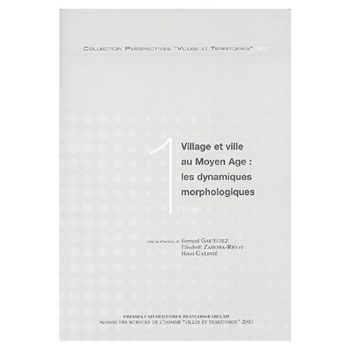 Village et ville au Moyen Age : les dynamiques morphologiques en 2 volumes : Tome 1, Textes ; Tome 2, Plans