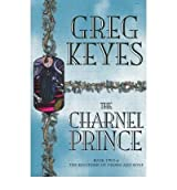 [(The Charnel Prince: Continuing the Saga of the Kindgoms of Thorn and Bone)] [by: J Gregory Keyes]