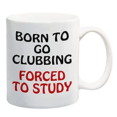 Born To Go Clubbing Forced To Study Mug Gift Present Student University Party from