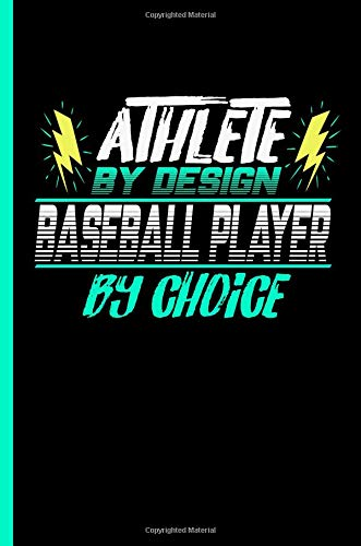 Athlete By Design Baseball Player By Choice: Notebook & Journal For Baseball Players and Fans - Take Your Notes Or Gift It, College Ruled Paper (120 Pages, 6x9