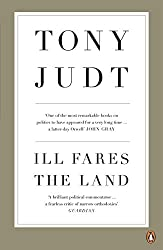 Ill Fares The Land: A Treatise On Our Present Discontents by Professor Tony Judt (2011-04-07)