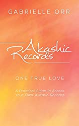 """Akashic Records: """"One True Love"""" A Practical Guide to Access Your Own Akashic Records (English Edition)"""