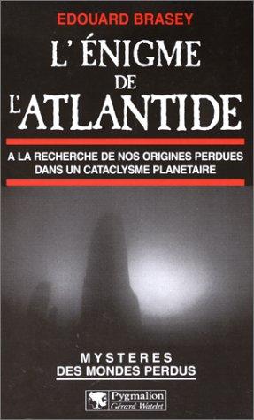 L'énigme de l'Atlantide : A la recherche de nos origines perdues dans un cataclysme planétaire par Edouard Brasey