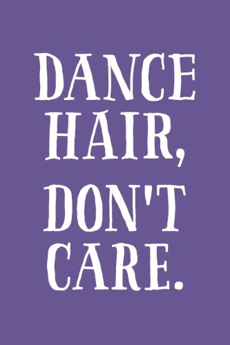 Dance Hair, Don't Care: 6x9 Lined Writing Notebook Journal, 120 Pages – Deep Violet Purple with Funny, Motivational Ballet, Tap, or Jazz Quote, ... Tryouts, Graduation, Christmas, or Birthday por Perky Bird Journals